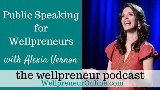 Wellpreneur: Public Speaking for Wellpreneurs with Alexia Vernon