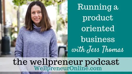 Wellpreneur: Running a product oriented business with Jess Thomas