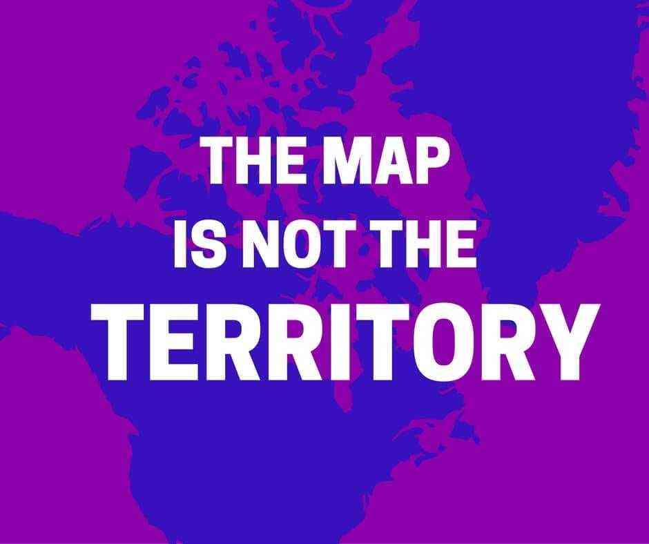 """The map is not the territory"""