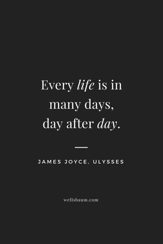 James Joyce: 'Every life is in many days, day after day.'