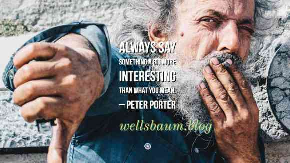Peter Porter: 'Always say something a bit more interesting than what you mean'