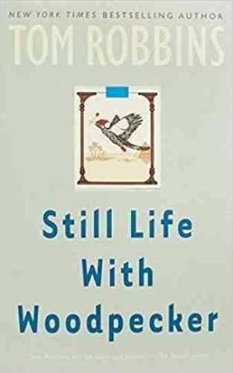 -- Tom Robbins, Still Life With Woodpecker