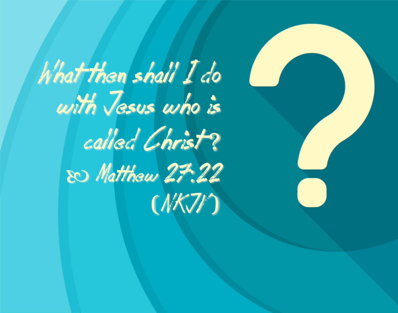 Feb 13 Matthew 27 22 NKJV