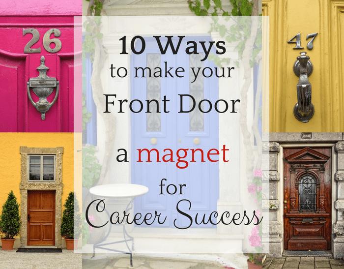 Career Success 10 Ways To Make Your Front Door A Magnet Wellspring