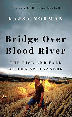 Kajsa Norman: Bridge Over Blood River: The Afrikaners' Fight for Survival