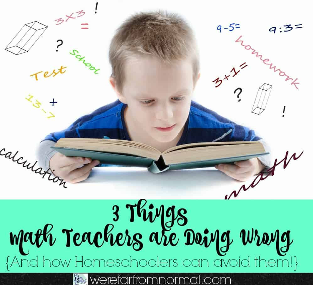 3 Things Math Teachers are Doing Wrong (and how homeschoolers can avoid them!)