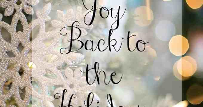 Bringing Joy Back to The Holidays {For Moms}