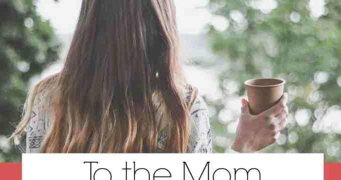 To the Mom Who Wants to Find Herself Again