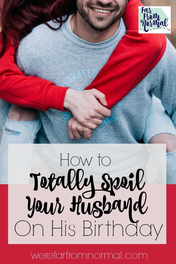 Are You Looking For Great Ways To Celebrate Your Husbands Birthday At A Loss How Make Him Feel Special And Have An Awesome Day