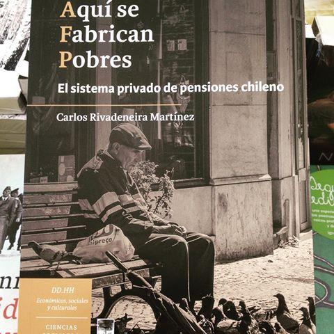 """""""Aquí se Fabrican Pobres. El sistema privado de pensiones chileno"""""""