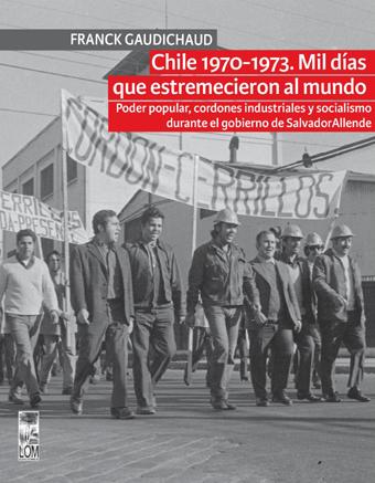 """COMENTARIO A LIBRO: CHILE 1970-1973. MIL DÍAS QUE ESTREMECIERON AL MUNDO. PODER POPULAR, CORDONES INDUSTRIALES Y SOCIALISMO DURANTE EL GOBIERNO DE SALVADOR ALLENDE"""""""