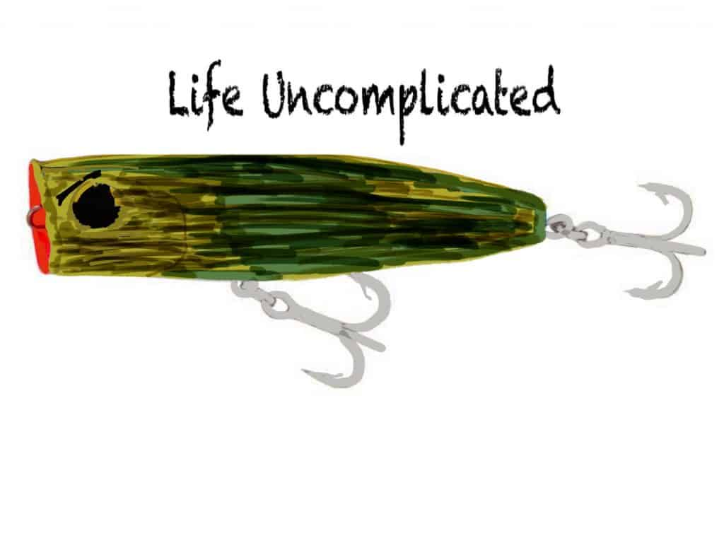Top water lure drawing that says life uncomplicated