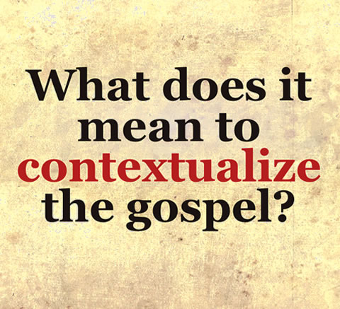 What does it mean to contextualize the gospel?