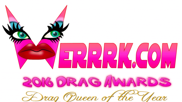 WERRRK.com 2016 Drag Awards: Drag Queen of Year 85