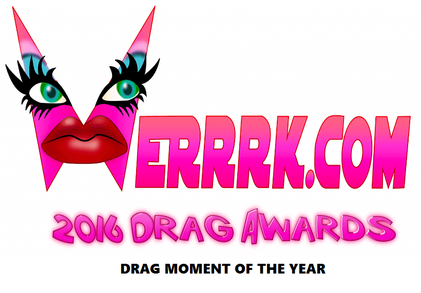 WERRRK.com 2016 Drag Awards: Drag Moment of the Year