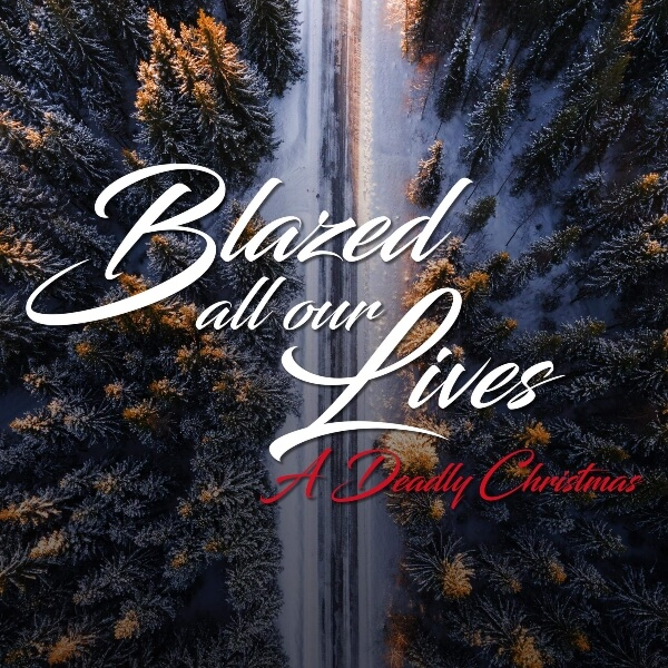 Blazed All Our Lives: A Deadly Christmas 75