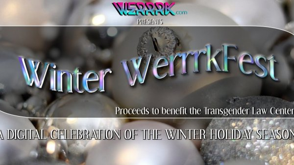Winter WerrrkFest: A Digital Celebration of the Holiday Season Benefiting the Transgender Law Center 30
