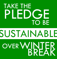 Take the pledge to be sustainable over Winter Break!