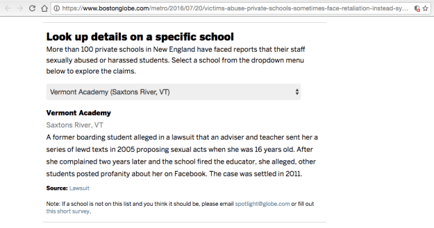 "From the Boston Globe's drop-down menu: ""A former boarding student [at Vermont Academy] alleged in a lawsuit that an adviser and teacher sent her a series of lew texts in 2005 proposing sexual acts when she was 16 years old. After she complained two years later and the school fired the educator, she alleged, other students posted profanity about her on Facebook. The case was settled in 2011."""