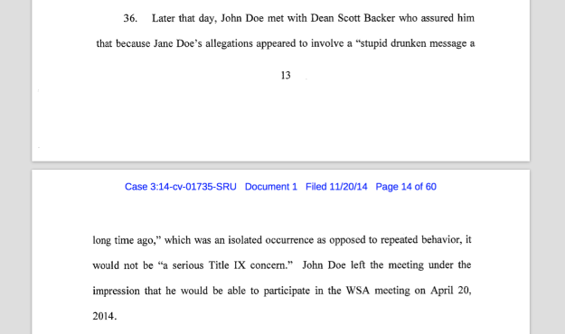 """Later that day, John Doe met with Dean Scott Backer who assured him that because Jane Doe's allegations appeared to involve a ""stupid drunken message a long time ago,"" which was an isolated occurrence as opposed to repeated behavior, it would not be ""a serious Title IX concern."" John Doe left the meeting under the impression that he would be able to participate in the WSA meeting on April 20, 2014."""