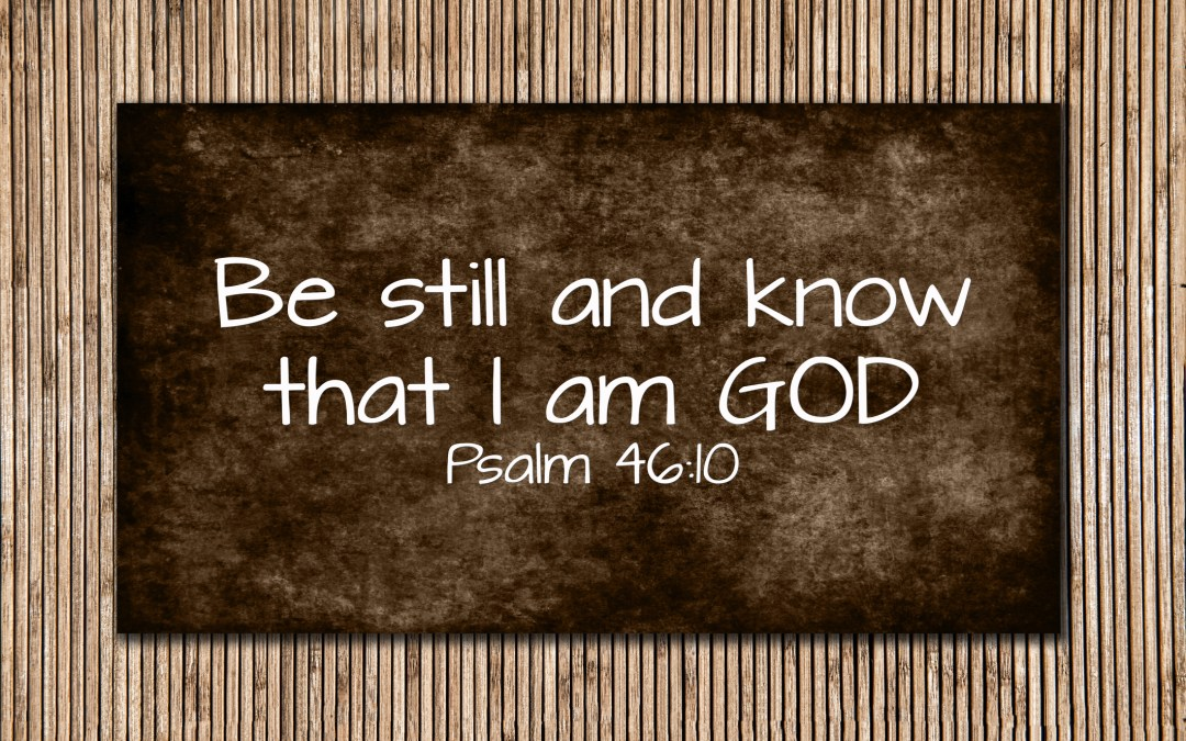 Be Still…