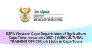 DSPA Western Cape Department of Agriculture Cape Town vacancies 2021 | AGRICULTURAL TRAINING OFFICER job | Jobs in Cape Town