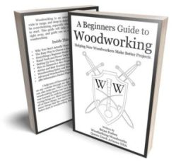 a beginners guide to woodworking book to help new woodworkers make betterwoodworking projects