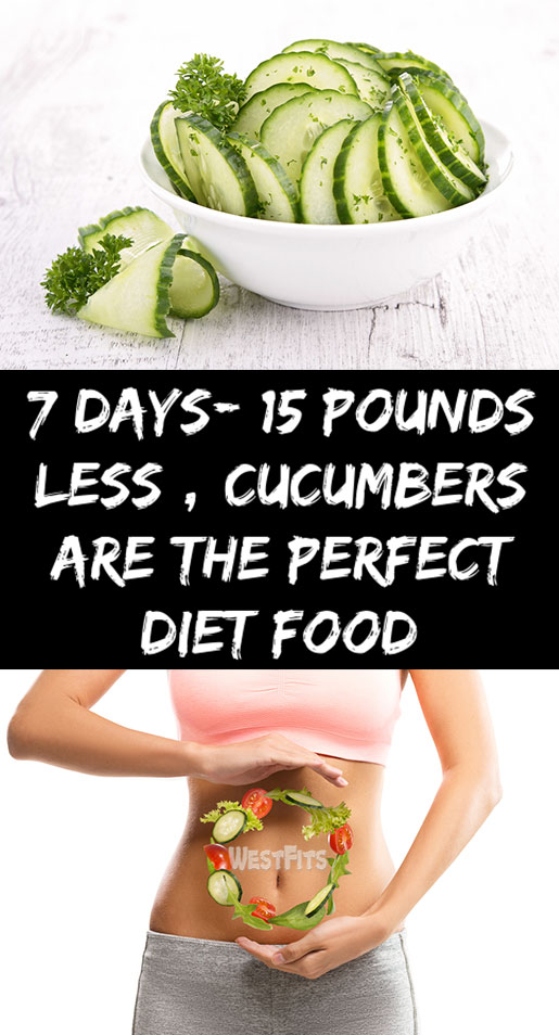 7 Days- 15 Pounds less ( CUCUMBERS ARE THE PERFECT DIET FOOD )
