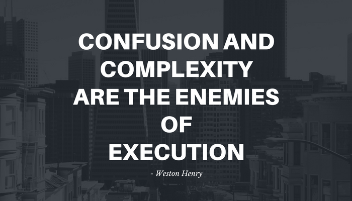 Confusion and Complexity are the Enemies of Execution