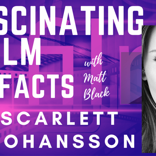 Fascinating Film Facts ep3 – Scarlett Johansson