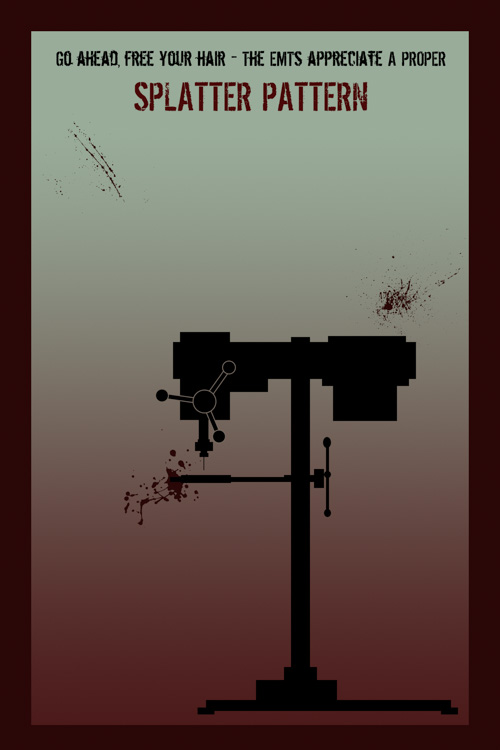 """Safety First - A picture of a drill press with a blood splatter reading, """"Go Ahead, Free Your Hair - The EMTs Appreciate A Good Splatter Pattern."""""""