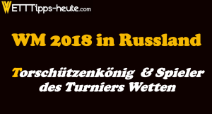 WM 2018 Torschützenkönig und Spieler des Turniers Wetten