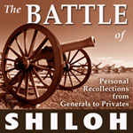 The Battle of Shiloh: Personal Recollections from Generals to Privates