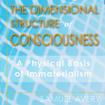 The Dimensional Structure of Consciousness: A Physical Basis for Immaterialism