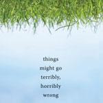 Things Might Go Terribly, Horribly Wrong