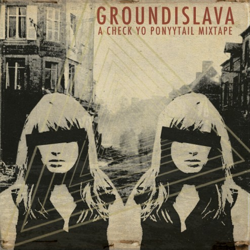 W.U.G - Groundislava-A-Check-Yo-Ponytail-Mixtape - http://weunderground.wordpress.com