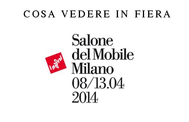 SALONE DEL MOBILE 2014 : COSA NON PERDERE IN FIERA