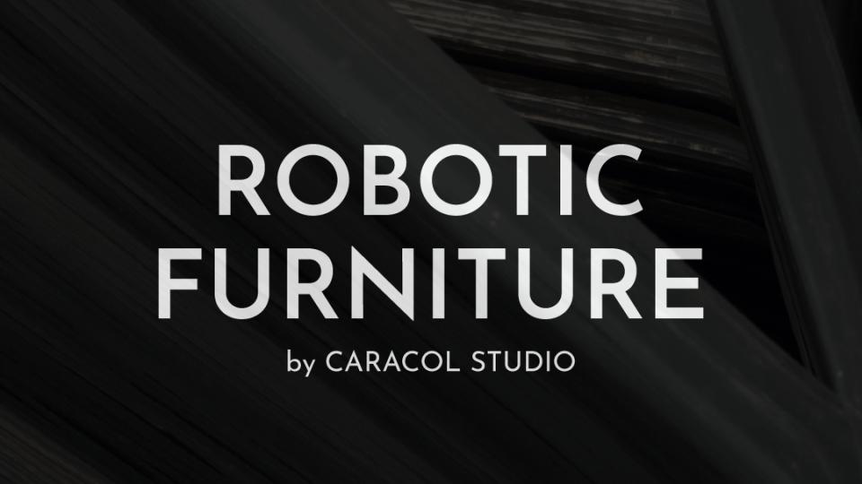 ROBOTIC FURNITURE, CARACOL STUDIO @ HAIGO