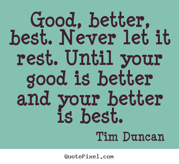 Image result for Good Better Best Quote Print