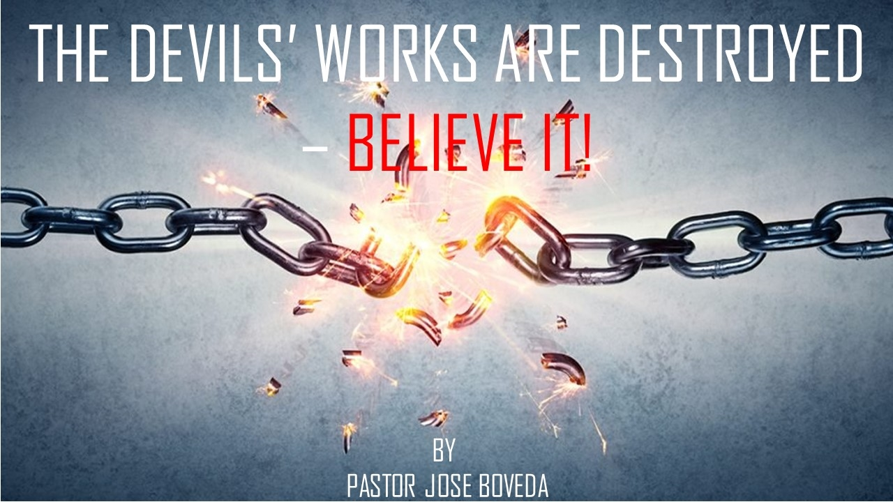 The Devils' Works Are Destroyed - Believe It!