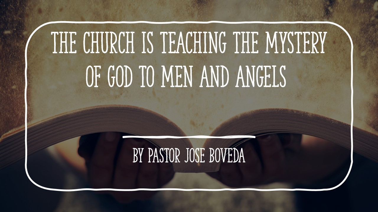 THE CHURCH IS TEACHING THE MYSTERY OF GOD TO MEN AND ANGELS