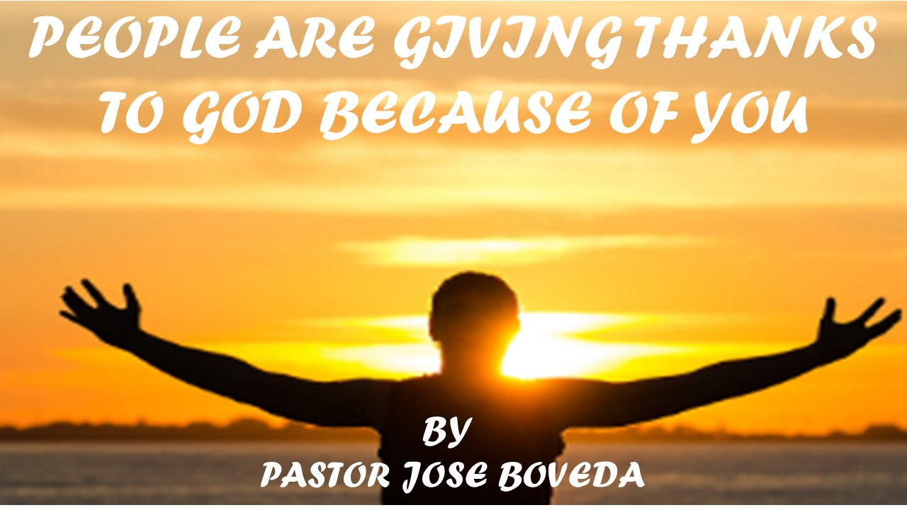 PEOPLE ARE GIVING THANKS TO GOD BECAUSE OF YOU