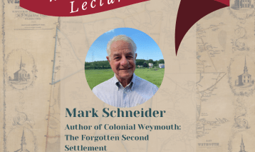 Mark Schneider Lecture- Colonial Weymouth: The Forgotten Second Settlement