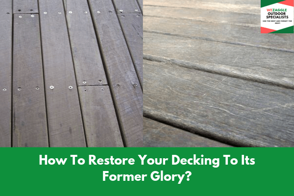 How To Restore Your Decking To Its Former Glory?