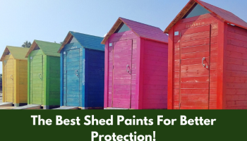 The Best Shed Paints For Better Protection!