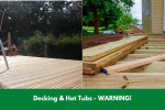 Decking & Hot Tubs - WARNING!