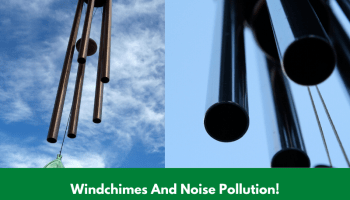 Windchimes And Noise Pollution!