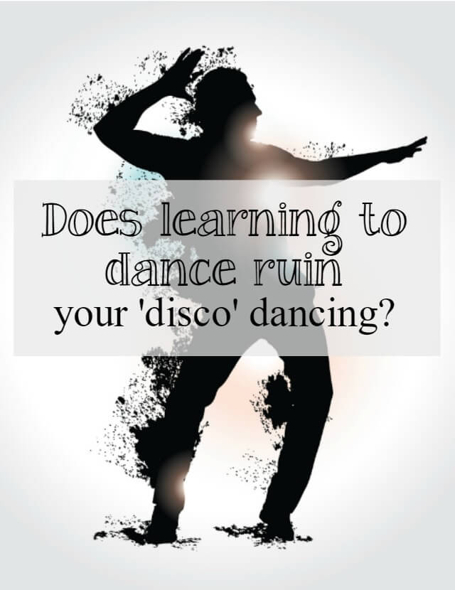Does learning to dance ruin your disco dancing - Bubbablue and me