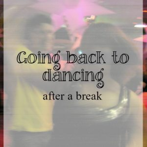 Going back to dancing after a break