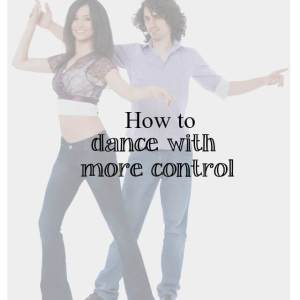 Handy tips on how to dance with more control